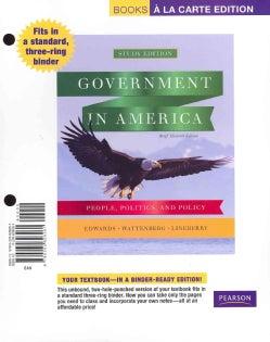 Government in America: People, Politics, and Policy: Books a la Carte Edition