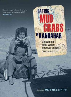 Eating Mud Crabs in Kandahar: Stories of Food During Wartime by the World's Leading Correspondents (Hardcover)