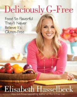 Deliciously G-Free: Food So Flavorful They'll Never Believe It's Gluten-free (Hardcover)