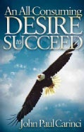 An All-Consuming Desire to Succeed: A Success Formula (Paperback)
