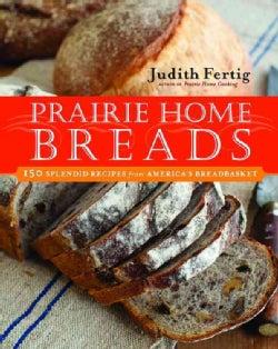 Prairie Home Breads: 150 Splendid Recipes from America's Breadbasket (Paperback)
