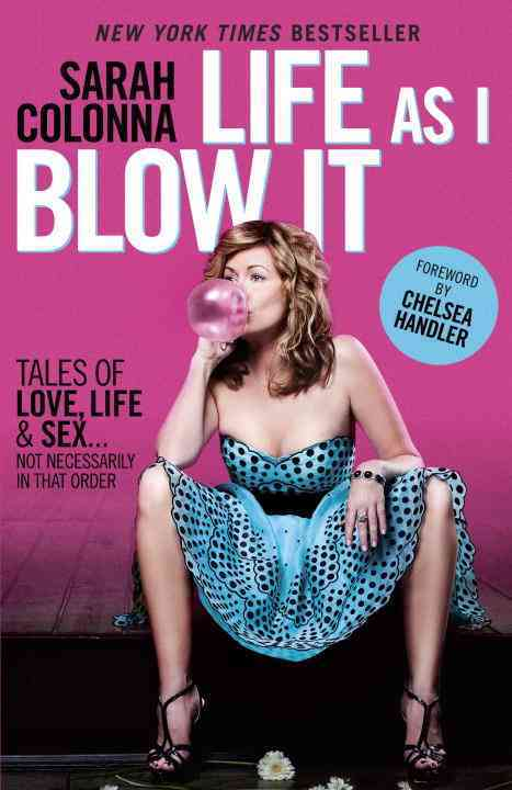Life As I Blow It: Tales of Love, Life & Sex... Not Necessarily in That Order (Paperback)