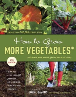 How to Grow More Vegetables: And Fruits, Nuts, Berries, Grains, and Other Crops,Than You Ever Thought Possible on... (Paperback)