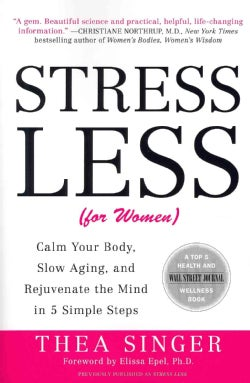Stress Less (For Women): Calm Your Body, Slow Aging, and Rejuvenate the Mind in 5 Simple Steps (Paperback)