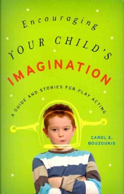 Encouraging Your Child's Imagination: A Guide and Stories for Play Acting (Hardcover)