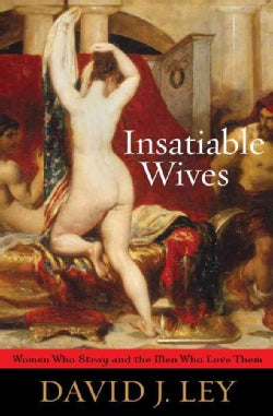 Insatiable Wives: Women Who Stray and the Men Who Love Them (Paperback)