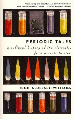 Periodic Tales: A Cultural History of the Elements, from Arsenic to Zinc (Paperback)