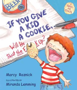 If You Give a Kid a Cookie, Will He Shut the F**k Up? (Hardcover)