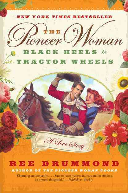 The Pioneer Woman: Black Heels to Tractor Wheels: A Love Story (Paperback)