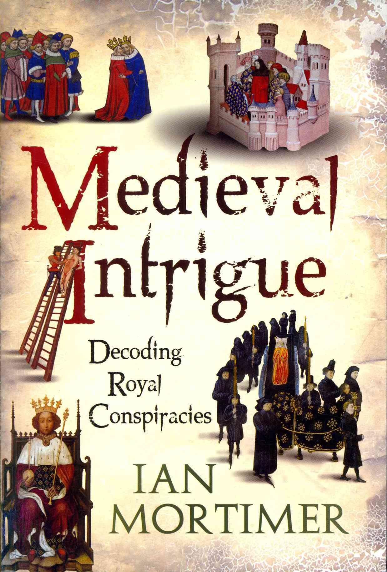 Medieval Intrigue: Decoding Royal Conspiracies (Paperback)