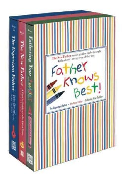 Father Knows Best: The Expectant Father, the New Father, Fathering Your Toddler (Paperback)