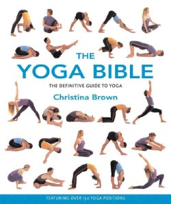 The Yoga Bible: The Definitive Guide to Yoga Postures (Paperback)