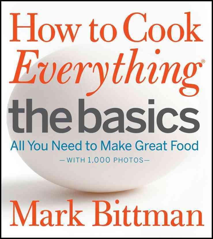 How to Cook Everything: The Basics: All You Need to Make Great Food--with 1,000 Photos (Hardcover)