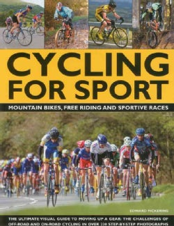 Cycling for Sport: Mountain Bikes, Free Riding and Sportive Races: The Ultimate Visual Guide to Moving Up a Gear:... (Paperback)