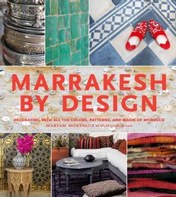 Marrakesh by Design: Decorating With All the Colors, Patterns, and Magic of Morocco (Hardcover)