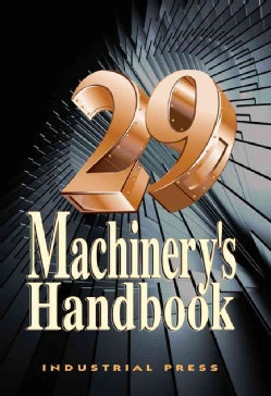 Machinery's Handbook: A Reference Book for the Mechanical Engineer, Designer, Manufacturing Engineer, Draftsman, ... (Hardcover)