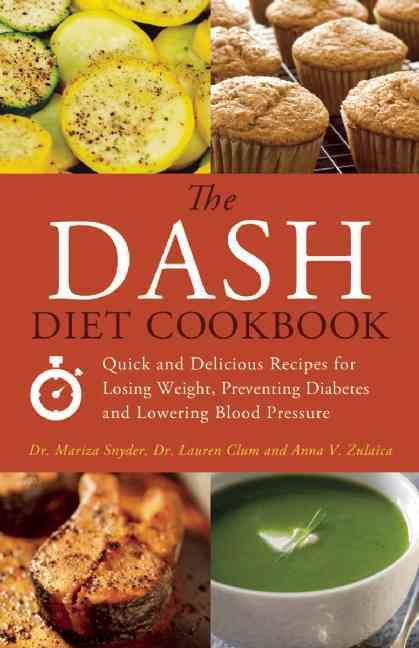 The Dash Diet Cookbook: Quick and Delicious Recipes for Losing Weight, Preventing Diabetes, and Lowering Blood Pr... (Paperback)