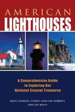 American Lighthouses: A Comprehensive Guide to Exploring Our National Coastal Treasures (Paperback)