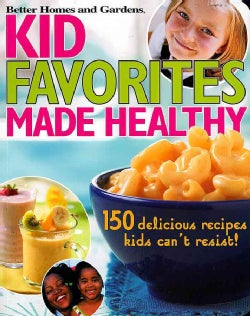 Kid Favorites Made Healthy: 150 Delicious Recipes Kids Can't Resist! (Paperback)