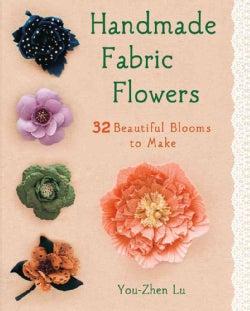 Handmade Fabric Flowers: 32 Beautiful Blooms to Make (Paperback)