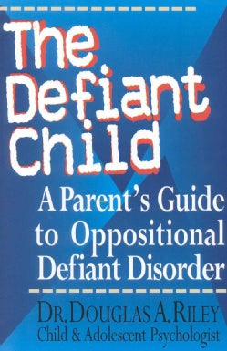 The Defiant Child: A Parent's Guide to Oppositional Defiant Disorder (Paperback)