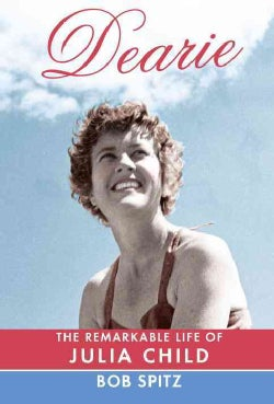 Dearie: The Remarkable Life of Julia Child (Hardcover)