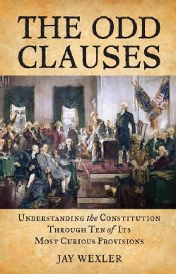 The Odd Clauses: Understanding the Constitution Through Ten of Its Most Curious Provisions (Paperback)