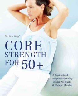 Core Strength for 50+: A Customized Program for Safely Toning Ab, Back & Oblique Muscles (Paperback)