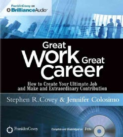 Great Work, Great Career: How to Create Your Ultimate Job and Make an Extraordinary Contribution (CD-Audio)