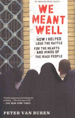We Meant Well: How I Helped Lose the Battle for the Hearts and Minds of the Iraqi People (Paperback)