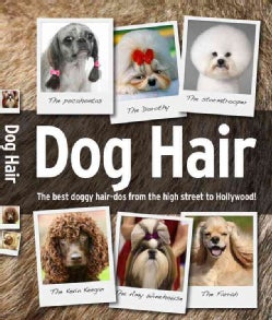 Dog Hair: The Best Doggy Hair-dos for Fashion-conscious Hounds! (Hardcover)