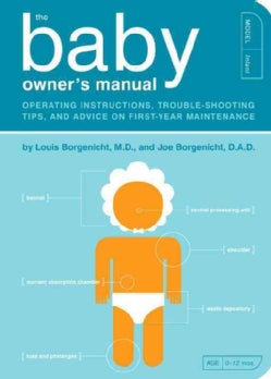The Baby Owner's Manual: Operating Instructions, Trouble-Shooting Tips, and Advice on First-Year Maintenance (Paperback)