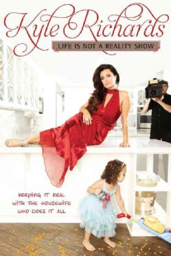 Life Is Not A Reality Show: Keeping It Real With the Housewife Who Does It All (Paperback)