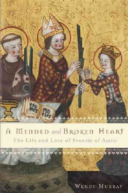 A Mended and Broken Heart: The Life and Love of Francis of Assisi (Paperback)