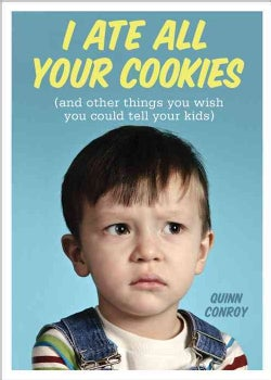 I Ate All Your Cookies: (And Other Things You Wish You Could Tell Your Kids) (Paperback)