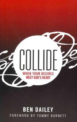 Collide: When Your Desires Meet God's Heart (Paperback)