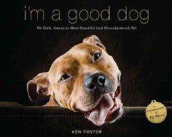 I'm a Good Dog: Pit Bulls, America's Most Beautiful (And Misunderstood) Pet (Paperback)
