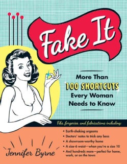 Fake It: More Than 100 Shortcuts Every Woman Needs to Know (Paperback)