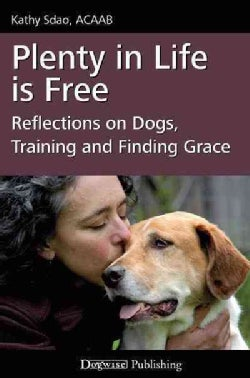 Plenty in Life Is Free: Reflections on Dogs, Training and Finding Grace (Paperback)