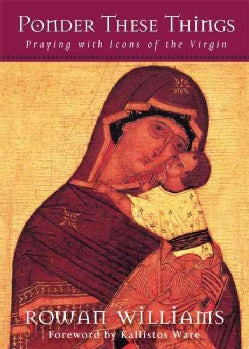 Ponder These Things: Praying With Icons of the Virgin (Paperback)