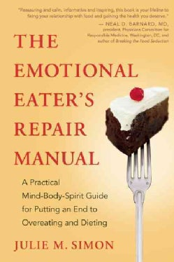 The Emotional Eater's Repair Manual: A Practical Mind-Body-Spirit Guide for Putting an End to Overeating and Dieting (Paperback)