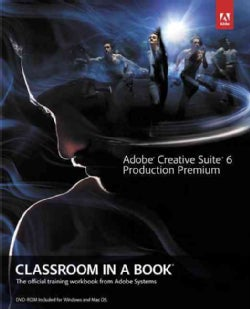 Adobe Creative Suite 6 Production Premium Classroom in a Book (Paperback)