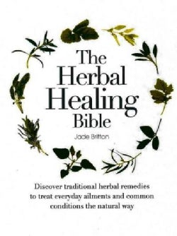 The Herbal Healing Bible: Discover Traditional Herbal Remedies to Treat Everyday Ailments and Common Conditions t... (Hardcover)