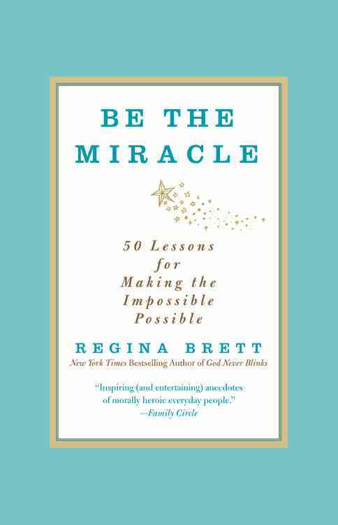 Be the Miracle: 50 Lessons for Making the Impossible Possible (Paperback)