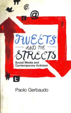 Tweets and the Streets: Social Media and Contemporary Activism (Paperback)