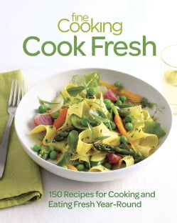 Fine Cooking Cook Fresh: 150 Recipes for Cooking and Eating Fresh Year-Round (Paperback)