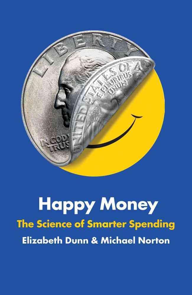 Happy Money: The Science of Smarter Spending (Hardcover)