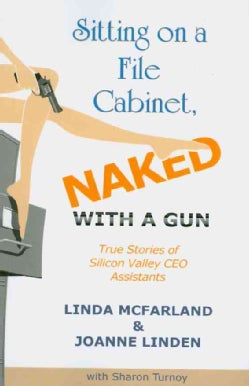 Sitting on a File Cabinet, Naked, With a Gun: True Stories of Silicon Valley CEO Assistants (Paperback)