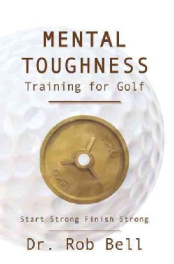 Mental Toughness Training for Golf: Start Strong Finish Strong (Paperback)