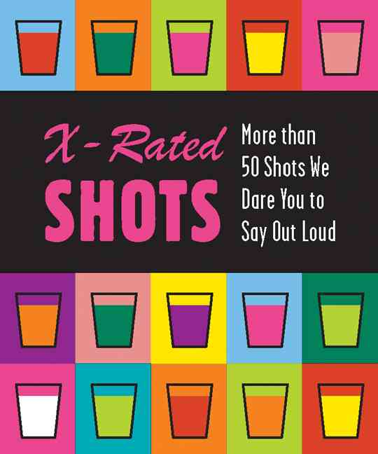 X-Rated SHOTS: More than 50 Shots We Dare You to Say Out Loud (Hardcover)